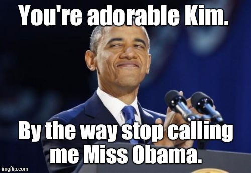 You're adorable Kim. By the way stop calling me Miss Obama. | made w/ Imgflip meme maker