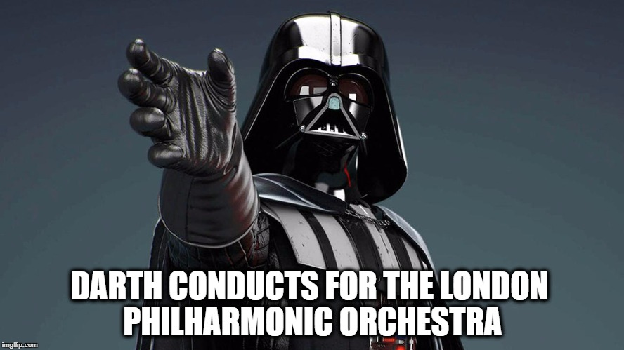 Mostly, he does dark requiems... |  DARTH CONDUCTS FOR THE LONDON PHILHARMONIC ORCHESTRA | image tagged in darth vader,orchestra,music,symphony,dark,dark humor | made w/ Imgflip meme maker