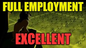 FULL EMPLOYMENT EXCELLENT | made w/ Imgflip meme maker