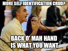 MORE SELF IDENTIFICATION CRUD? BACK O' MAH HAND IS WHAT YOU WANT | made w/ Imgflip meme maker