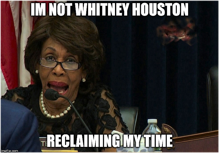 reclaim | IM NOT WHITNEY HOUSTON RECLAIMING MY TIME | image tagged in reclaim | made w/ Imgflip meme maker