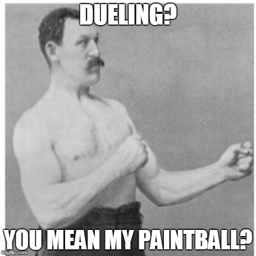 Dueling | DUELING? YOU MEAN MY PAINTBALL? | image tagged in memes,overly manly man,dueling | made w/ Imgflip meme maker