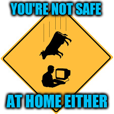YOU'RE NOT SAFE AT HOME EITHER | made w/ Imgflip meme maker