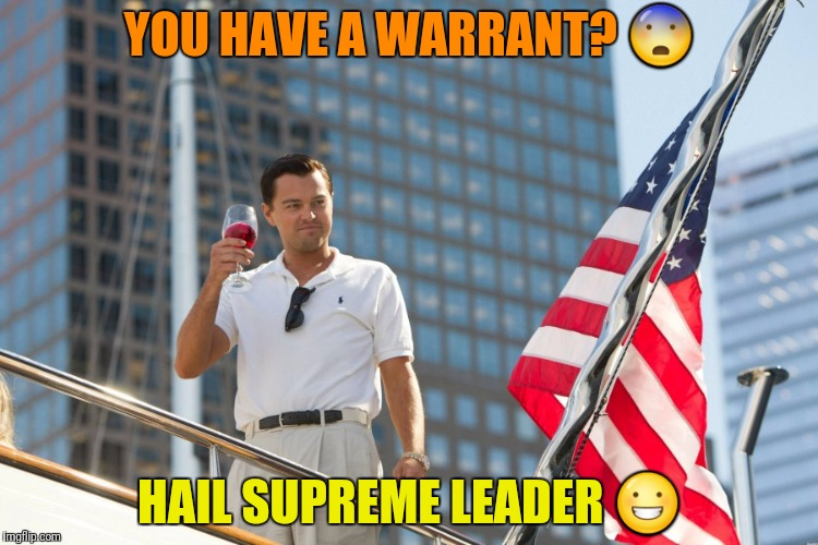 YOU HAVE A WARRANT?  | made w/ Imgflip meme maker
