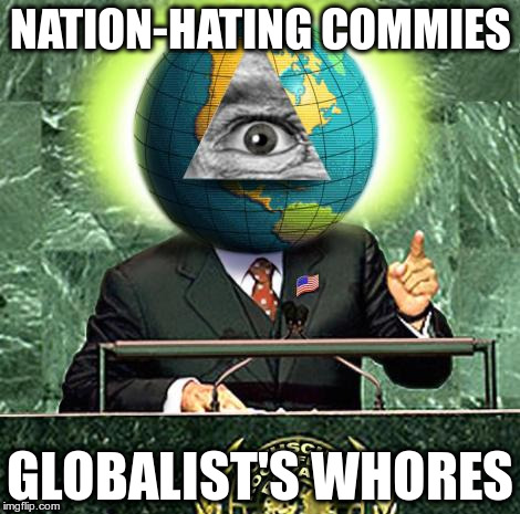 Nation-Hating Commies | NATION-HATING COMMIES GLOBALIST'S W**RES | image tagged in comies,ussr,soviet evil empire,trump,reagan,commie globalist whores | made w/ Imgflip meme maker
