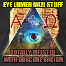 EYE LUMEN NAZI STUFF TOTALLY INFESTED WITH OBSCURE RACISM | made w/ Imgflip meme maker