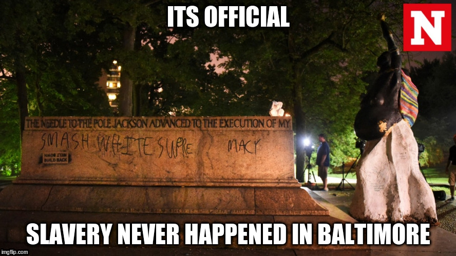 baltimore | ITS OFFICIAL SLAVERY NEVER HAPPENED IN BALTIMORE | image tagged in statues | made w/ Imgflip meme maker