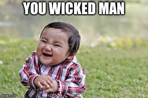 Evil Toddler Meme | YOU WICKED MAN | image tagged in memes,evil toddler | made w/ Imgflip meme maker