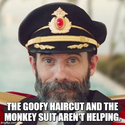 captain obvious | THE GOOFY HAIRCUT AND THE MONKEY SUIT AREN'T HELPING. | image tagged in captain obvious | made w/ Imgflip meme maker