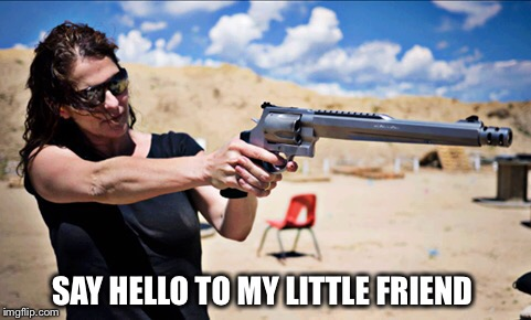 All the better to cap yo' ass with | SAY HELLO TO MY LITTLE FRIEND | image tagged in scar face,tony montano,gun,movies | made w/ Imgflip meme maker