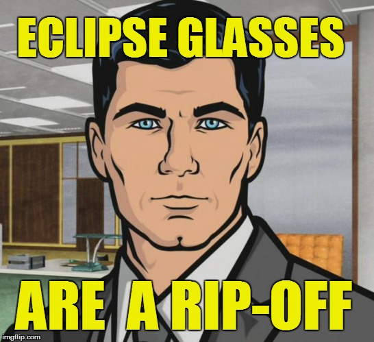 Archer Meme | ECLIPSE GLASSES ARE  A RIP-OFF | image tagged in memes,archer | made w/ Imgflip meme maker