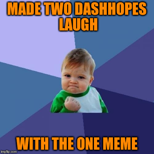 Success Kid Meme | MADE TWO DASHHOPES LAUGH WITH THE ONE MEME | image tagged in memes,success kid | made w/ Imgflip meme maker
