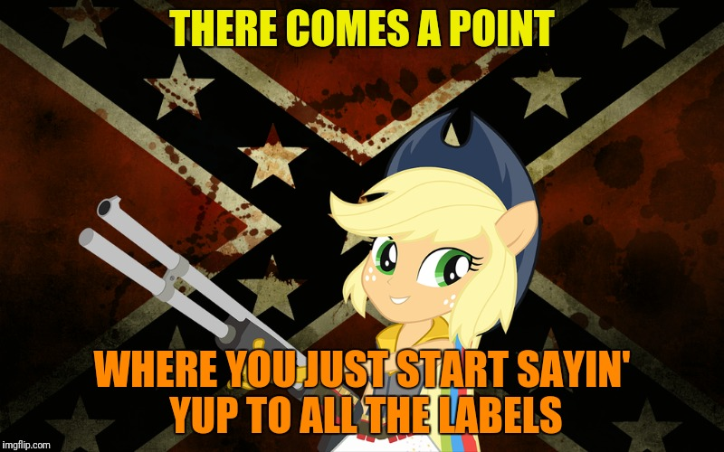 THERE COMES A POINT WHERE YOU JUST START SAYIN' YUP TO ALL THE LABELS | made w/ Imgflip meme maker