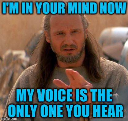 I'M IN YOUR MIND NOW MY VOICE IS THE ONLY ONE YOU HEAR | made w/ Imgflip meme maker