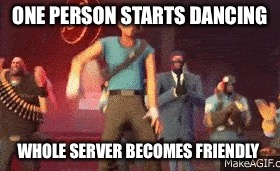 Tf2 meme | ONE PERSON STARTS DANCING WHOLE SERVER BECOMES FRIENDLY | image tagged in tf2,dancing,mannrobics | made w/ Imgflip meme maker