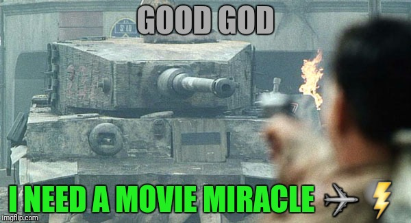 GOOD GOD I NEED A MOVIE MIRACLE ✈⚡ | made w/ Imgflip meme maker