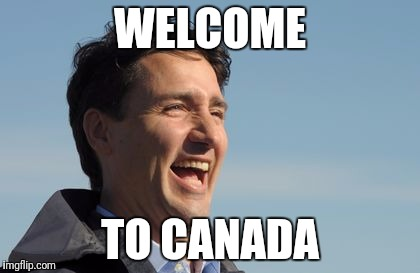 Justin Trudeau | WELCOME TO CANADA | image tagged in justin trudeau | made w/ Imgflip meme maker
