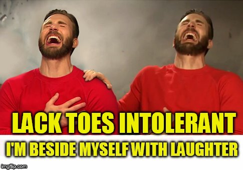 LACK TOES INTOLERANT | made w/ Imgflip meme maker