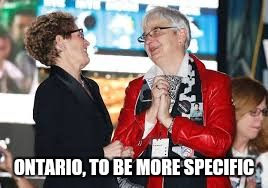 ONTARIO, TO BE MORE SPECIFIC | made w/ Imgflip meme maker