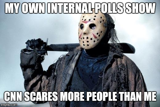 Jason | MY OWN INTERNAL POLLS SHOW CNN SCARES MORE PEOPLE THAN ME | image tagged in jason | made w/ Imgflip meme maker