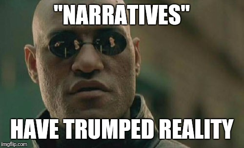 "Matrix Morpheus Meme | ""NARRATIVES"" HAVE TRUMPED REALITY 