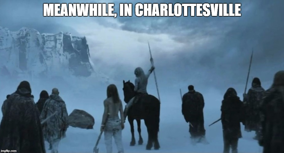 Charlottesville | MEANWHILE, IN CHARLOTTESVILLE | image tagged in game of thrones,white walker,charlottesville | made w/ Imgflip meme maker