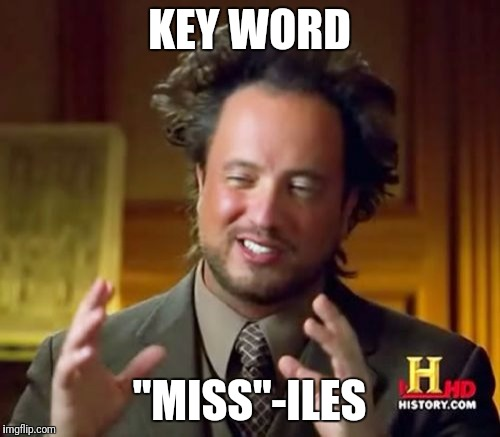 "Ancient Aliens Meme | KEY WORD ""MISS""-ILES 