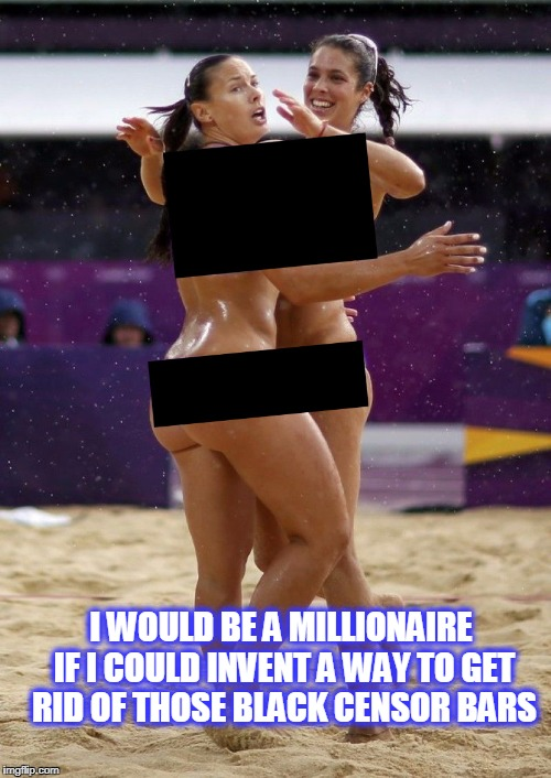 I WOULD BE A MILLIONAIRE IF I COULD INVENT A WAY TO GET RID OF THOSE BLACK CENSOR BARS | image tagged in censored | made w/ Imgflip meme maker