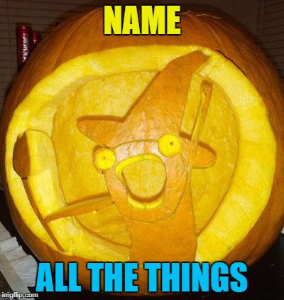 NAME ALL THE THINGS | made w/ Imgflip meme maker