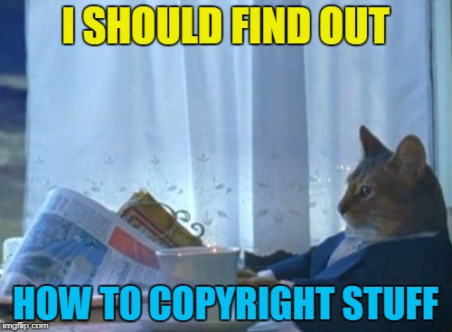 I SHOULD FIND OUT HOW TO COPYRIGHT STUFF | made w/ Imgflip meme maker