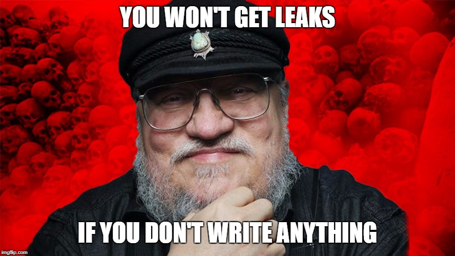 YOU WON'T GET LEAKS IF YOU DON'T WRITE ANYTHING | image tagged in smug george | made w/ Imgflip meme maker