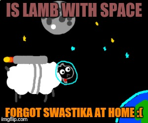 IS LAMB WITH SPACE FORGOT SWASTIKA AT HOME :( | made w/ Imgflip meme maker