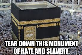 World's largest slave traders | TEAR DOWN THIS MONUMENT OF HATE AND SLAVERY. | image tagged in islam,slavery,racism | made w/ Imgflip meme maker