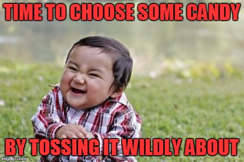 Evil Toddler Meme | TIME TO CHOOSE SOME CANDY BY TOSSING IT WILDLY ABOUT | image tagged in memes,evil toddler | made w/ Imgflip meme maker