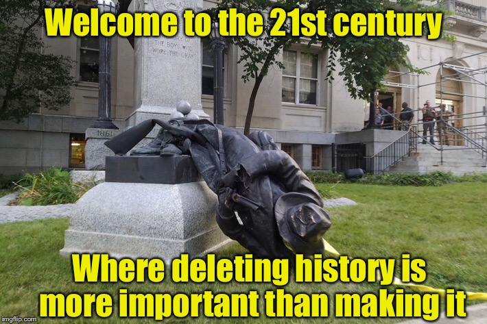 Arlington Cemetery is on land once owned by General Lee. Maybe we should destroy it too. | Welcome to the 21st century Where deleting history is more important than making it | image tagged in memes,history,confederate,stupid people | made w/ Imgflip meme maker