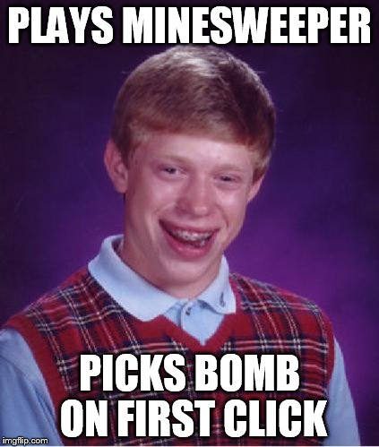 Minesweeper Loser | PLAYS MINESWEEPER PICKS BOMB ON FIRST CLICK | image tagged in bad luck brian nerdy,memes,minesweeper,nerd | made w/ Imgflip meme maker