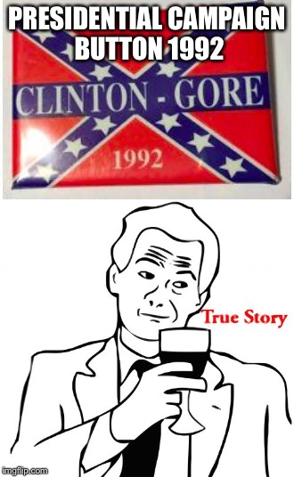 1992 Clinton-Gore campaign button | PRESIDENTIAL CAMPAIGN BUTTON 1992 | image tagged in bill clinton,al gore,confederate flag,presidential race,memes | made w/ Imgflip meme maker