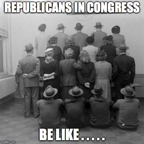 GOP Denial  | REPUBLICANS IN CONGRESS BE LIKE . . . . . | image tagged in trump,gop | made w/ Imgflip meme maker