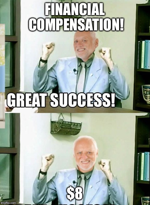 Great Success Harold | FINANCIAL COMPENSATION! $8 | image tagged in great success harold | made w/ Imgflip meme maker
