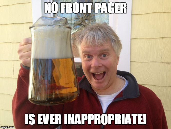 NO FRONT PAGER IS EVER INAPPROPRIATE! | made w/ Imgflip meme maker
