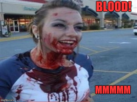 BLOOD! MMMMM | made w/ Imgflip meme maker