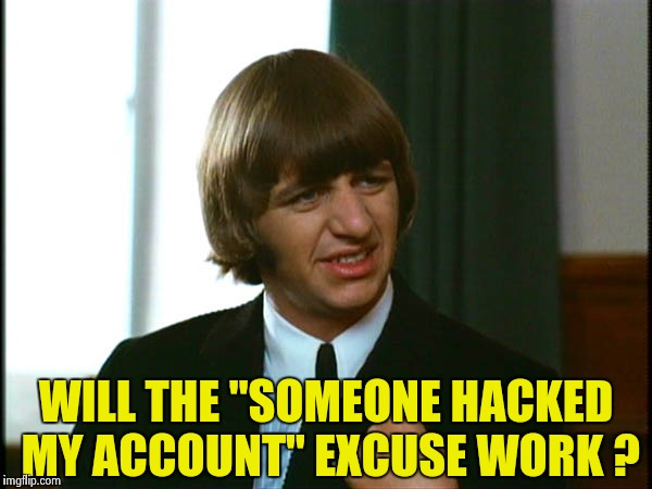 "Ringo Starr | WILL THE ""SOMEONE HACKED MY ACCOUNT"" EXCUSE WORK ? 