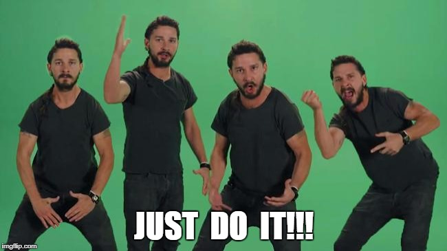 shia just do it | JUST  DO  IT!!! | image tagged in shia just do it | made w/ Imgflip meme maker