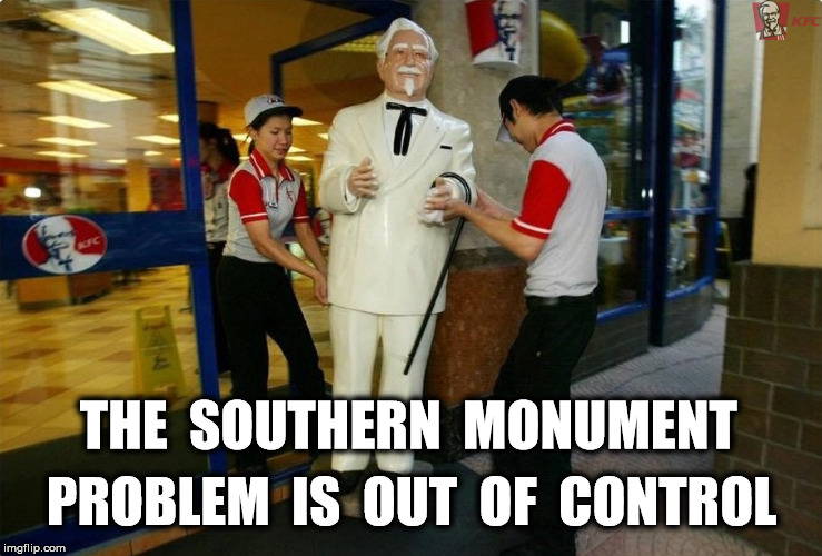 but our heritage . . . | PROBLEM  IS  OUT  OF  CONTROL THE  SOUTHERN  MONUMENT | image tagged in donald trump,politics,memes,funny memes | made w/ Imgflip meme maker