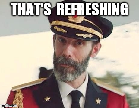 Captain Obvious | THAT'S  REFRESHING | image tagged in captain obvious | made w/ Imgflip meme maker