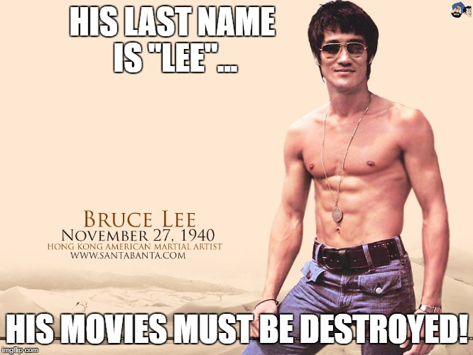 "Bruce Lee last name | HIS LAST NAME IS ""LEE""... HIS MOVIES MUST BE DESTROYED! 