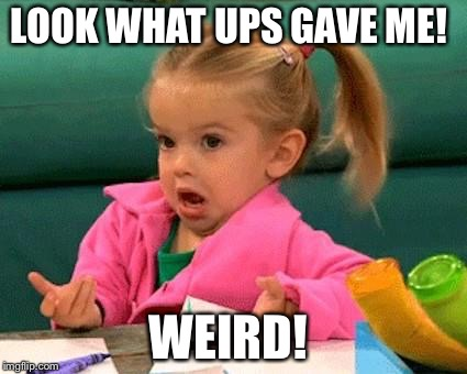 I don't know (Good Luck Charlie) | LOOK WHAT UPS GAVE ME! WEIRD! | image tagged in i don't know good luck charlie | made w/ Imgflip meme maker