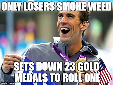 Michael Phelps | ONLY LOSERS SMOKE WEED SETS DOWN 23 GOLD MEDALS TO ROLL ONE | image tagged in michael phelps | made w/ Imgflip meme maker
