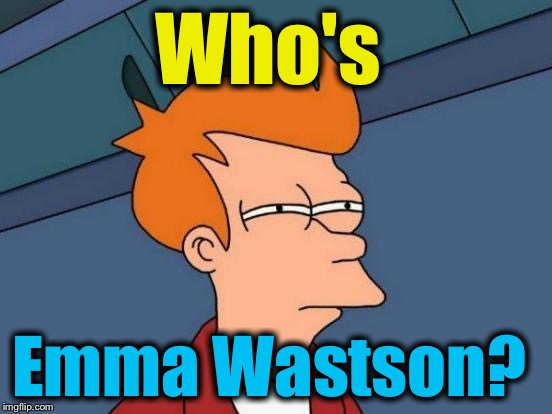 Futurama Fry Meme | Who's Emma Wastson? | image tagged in memes,futurama fry | made w/ Imgflip meme maker