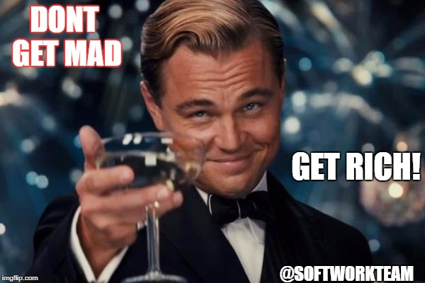 Leonardo Dicaprio Cheers Meme | DONT GET MAD GET RICH! @SOFTWORKTEAM | image tagged in memes,leonardo dicaprio cheers | made w/ Imgflip meme maker